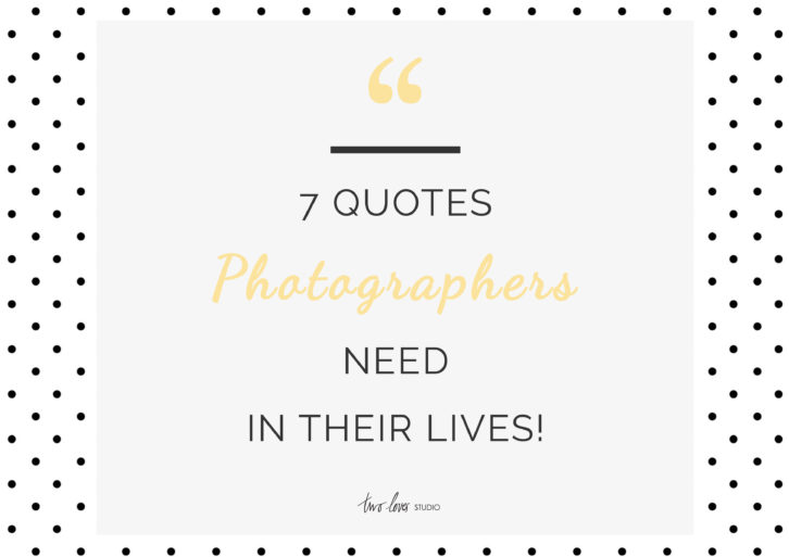 7 Quotes Photographers Need in Their Lives