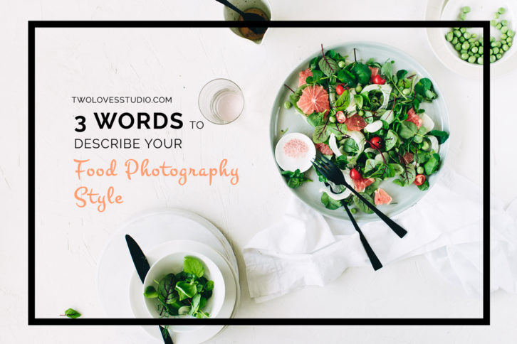 3 Words To Describe Your Food Photography Style