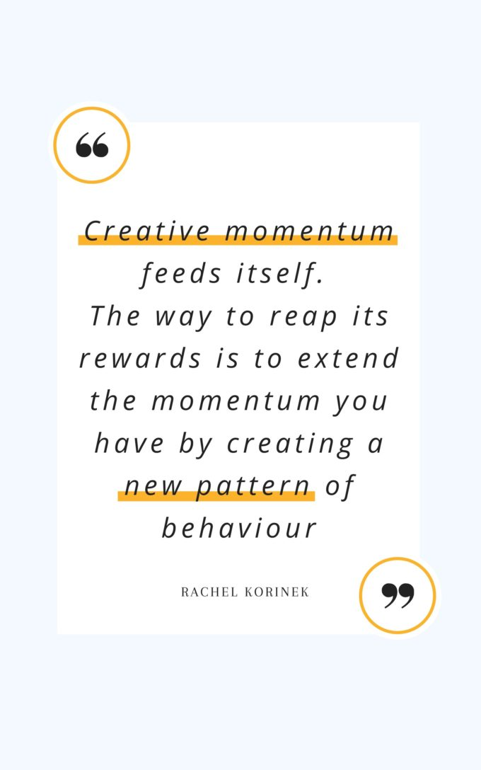 quote by Rachel Korinek: Creative momentum feeds itself. The way to reap its rewards is to extend the momentum you have by creating a new pattern of behaviour.