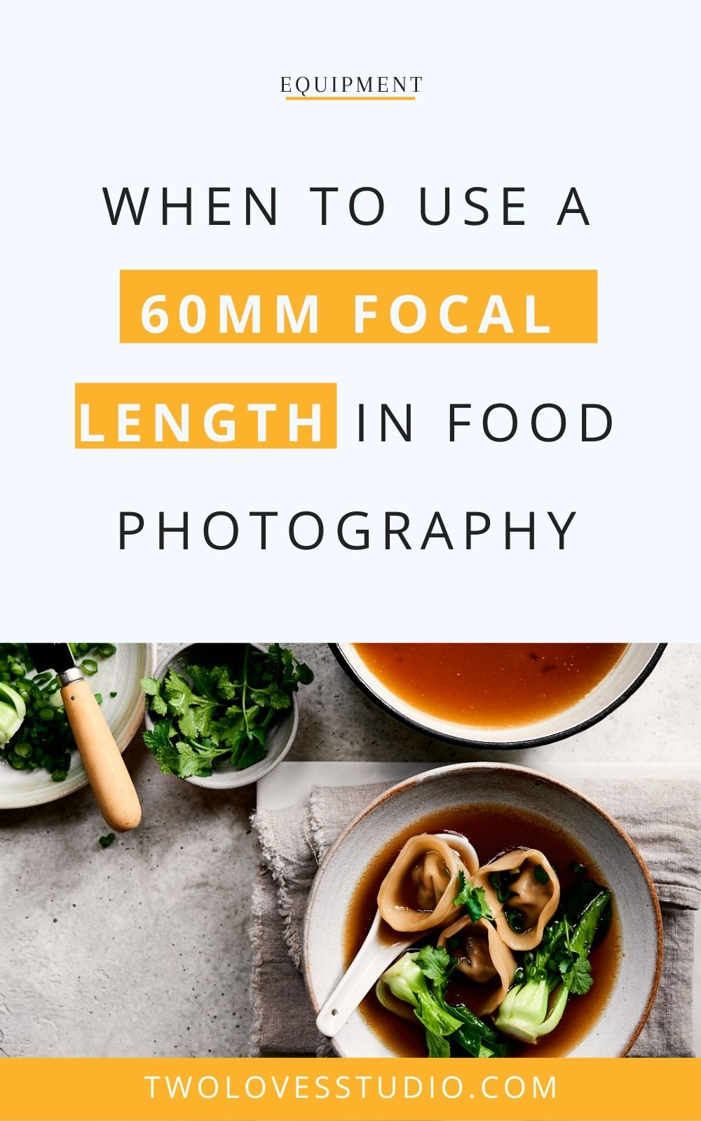 A bowl of wonton soup over head with the text when to use a 60mm focal length in food photography.